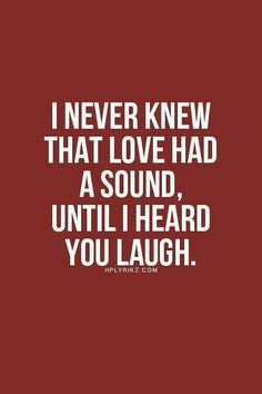 My hubs said he fell in love with me after he saw me smile and laugh.