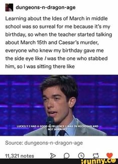 dungeons-n-dragon-age Learning about the Ides of March in middle school was so surreal for me because it's my birthday, so when the teacher started talking about and Caesar's murder, everyone who knew my birthday gave me the side eye like (was Funny Cute, The Funny, Hilarious, Dragon Age, Funny Memes, Jokes, Funny Tweets, John Mulaney, Funny Tumblr Posts