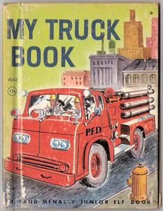 My Truck Book, a Rand McNally Junior Elf Book #8062 by Mabel Watts. Illustrations by George Wilde. Copyright 1960 by Rand McNally and Company.
