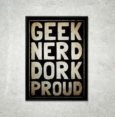 Be Proud With A Geek Poster | Geek Decor
