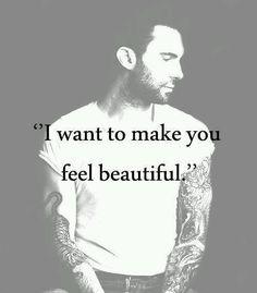 I want to make you feel beautiful..