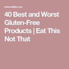 40 Best and Worst Gluten-Free Products | Eat This Not That