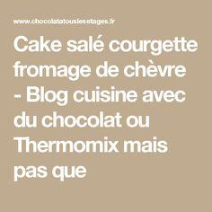 Cake salé courgette fromage de chèvre - Blog cuisine avec du chocolat ou Thermomix mais pas que