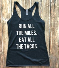 633a71386df9ac Run All The Miles Eat All The Tacos Racerback Tank
