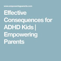Effective Consequences for ADHD Kids | Empowering Parents