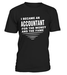 Accountant For The Money And The Fame  => Check out this shirt or mug by clicking the image, have fun :) Please tag, repin & share with your friends who would love it. #accountantmug, #accountantquotes #accountant #hoodie #ideas #image #photo #shirt #tshirt #sweatshirt #tee #gift #perfectgift