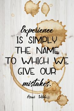 Experience is simply the name to which we give our mistakes. Oscar Wilde  Do you learn from your mistakes or are you still trying to learn that?  48/365  qotd 365project Oscar Wilde experience learn from my mistakes motivational quotes inspiring quotes graphic design