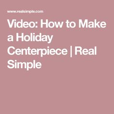 Video: How to Make a Holiday Centerpiece | Real Simple