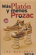 Más Platón y menos Prozac / Lou Marinoff ; [traducción, Borja Folch]
