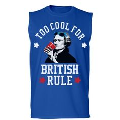 1064f8fe30 2 Cool For British Rule. Funny 4th Of JulyFourth Of July ShirtsPatriotic ...