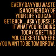 Stop wasting today