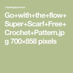 Go+with+the+flow+Super+Scarf+Free+Crochet+Pattern.jpg 700×858 pixels