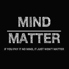 343 Best Mind Over Matter Quotes Images In 2019 Mind Over Matter