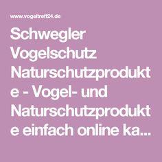Schwegler Vogelschutz Naturschutzprodukte-Vogel- und Naturschutzprodukte einfach online kaufen