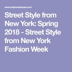 Street Style from New York: Spring 2018 - Street Style from New York Fashion Week