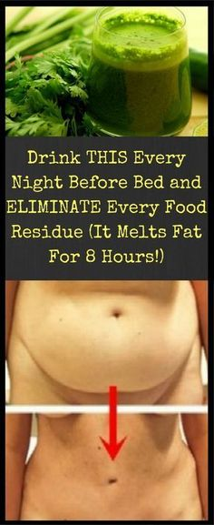 The Results Are AMAZING: Drink THIS Every Night Before Bed and ELIMINATE Every Food Residue (It Melts Fat For 8 Hours...!)