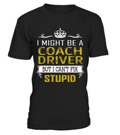 Coach Driver - Fix Stupid Job Shirts  Funny coach driver T-shirt, Best coach driver T-shirt
