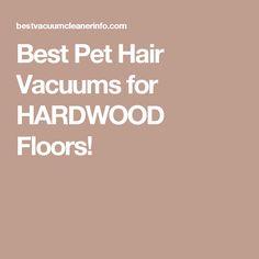Best Pet Hair Vacuums for HARDWOOD Floors!