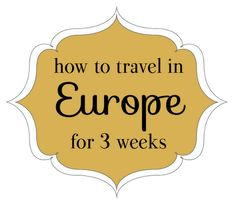 Tips for traveling in Europe for 3 weeks.