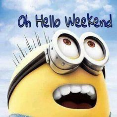 Oh hello weekend weekend minion weekend quotes hello weekend Happy Weekend Quotes, Weekend Humor, Funny Weekend, Saturday Quotes, Saturday Sunday, Hello Saturday, Evil Minions, Minions Despicable Me, Hello Weekend