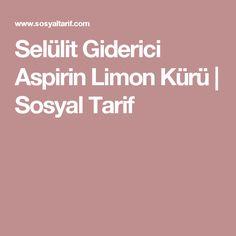 Selülit Giderici Aspirin Limon Kürü | Sosyal Tarif