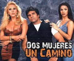 Dos mujeres, un camino. First Novela I ever watched.