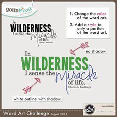Word Art Challenge --- August 2015 (Digital Scrap a layout using this word art freebie) @ gottapixel.net