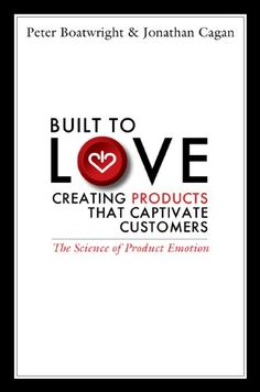 Buy Built to Love: Creating Products That Captivate Customers by Jonathan Cagan, Peter Boatwright and Read this Book on Kobo's Free Apps. Discover Kobo's Vast Collection of Ebooks and Audiobooks Today - Over 4 Million Titles! Marketing Data, Sales And Marketing, Love Book, This Book, Stock Market Data, Thing 1, Business Money, Nonfiction Books, Reading Lists