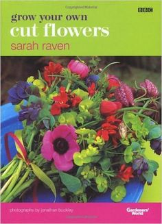 "Read ""Grow Your Own Cut Flowers"" by Sarah Raven available from Rakuten Kobo. Grow Your Own CUT FLOWERS distils everything Sarah Raven has learnt in five years of testing and cultivating the best po. Cut Flower Garden, Flower Gardening, Flower Farmer, Thing 1, Annual Flowers, Gardening Books, Grow Your Own, Summer Garden, Cut Flowers"