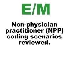 Non-Physician Practitioners (non-billing NPP): Different Coding Scenarios Explained In Detail