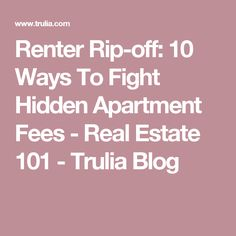 Renter Rip-off: 10 Ways To Fight Hidden Apartment Fees - Real Estate 101 - Trulia Blog