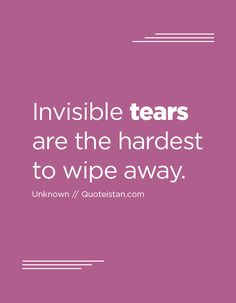 Invisible tears are the hardest to wipe away. Tears Quotes, Me Quotes, Rett Syndrome, Wipe Away, Sounds Good, Quote Of The Day, Inspirational Quotes, Let It Be, Thoughts