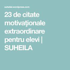 23 de citate motivaţionale extraordinare pentru elevi | SUHEILA