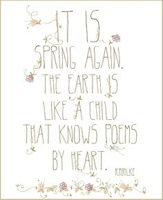 It is spring again. The earth is like a child that knows poems by heart. Always keep the courage and curiosity of your inner child alive! Springtime Quotes, Cool Words, Wise Words, Spring Quotes, Today Quotes, Spring Has Sprung, New Beginnings, Spring Time, Spring Song