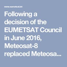 Following a decision of the EUMETSAT Council in June 2016, Meteosat-8 replaced Meteosat-7 as the EUMETSAT geostationary satellite observing the Indian Ocean today. WEDNESDAY, 01 FEBRUARY 2017