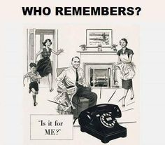 Remember only one phone in the house? Party lines?