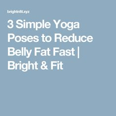 3 Simple Yoga Poses to Reduce Belly Fat Fast  |  Bright & Fit