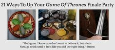 """Community Post: 21 Ways To Up Your """"Game Of Thrones"""" Finale Party"""
