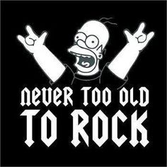 Never too old to rock and roll