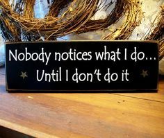 Nobody notices what I do Painted Wood Wall Sign Primitive. $11.00, via Etsy.