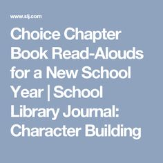 Choice Chapter Book Read-Alouds for a New School Year   School Library Journal: Character Building