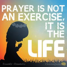 Daily Devotional - 4 Reasons We Should Pray:  Oswald Chambers #Christianquote