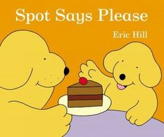 Spot Says Please by Eric Hill.