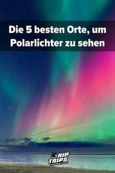 Die 5 besten Orte, um Polarlichter zu sehen! Reisen | Urlaub | Winter | Skandinavien