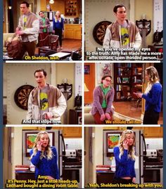 Amy, it's penny. Lenard bought a dinning room table, yeah Sheldon's breaking up with you.