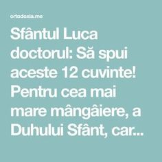 Sfântul Luca doctorul: Să spui aceste 12 cuvinte! Pentru cea mai mare mângâiere, a Duhului Sfânt, care aduce liniște, bucurie, sporire minții și ferire de rele! Prayer Board, Prayers, God, Life, Alba, Hobby, Crafts, Folklore, Figurine