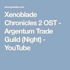 Xenoblade Chronicles 2 OST - Argentum Trade Guild (Night) - YouTube