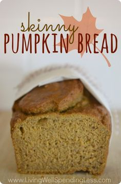 Skinny Pumpkin Bread.  Oh my goodness, this bread is so moist & amazing--you'll never believe it is only 125 calories per slice!  All the fall flavor with none of the guilt!