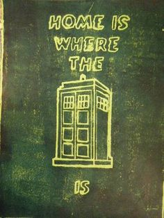 Home is probably WHEN the TARDIS is, but I love it regardless.