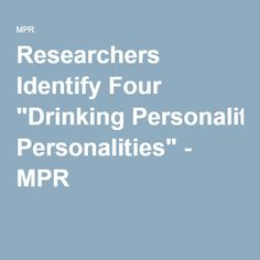 """Researchers Identify Four """"Drinking Personalities"""" - MPR"""